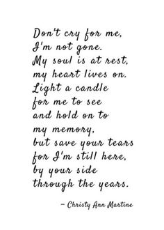 Sympathy Gift Poem Print - Don't Cry for Me Poem - Grief Gifts - Poetry by Christy Ann Martine Son Quotes, Grandma Quotes, Grandfather Quotes, Eulogy Quotes, Loss Of Mother Quotes, Rest In Peace Quotes, In Loving Memory Quotes, Funny Quotes, Sister Quotes