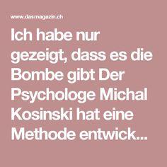 Ich habe nur gezeigt, dass es die Bombe gibt Der Psychologe Michal Kosinski hat eine Methode entwickelt, um Menschen anhand ihres Verhaltens auf Facebook minutiös zu analysieren. Und verhalf so Donald Trump mit zum Sieg. Big Data, Business Analyst, Business Intelligence, Role Models, Donald Trump, Coding, Student, Facebook, Reading