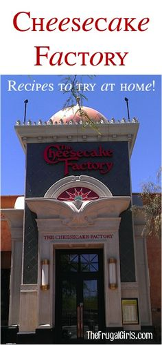 The Cheesecake Factory: 22 Recipes to try at home!