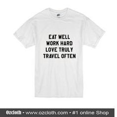 Eat Well Work Hard Love Truly Travel Often T-Shirt