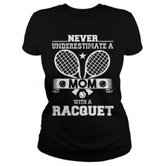 NEVER UNDERESTIMATE A MOM WITH A RACQUET - Hot Trend T-shirts