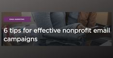6 tips for effective nonprofit email campaigns. Survey Design, Thank You Email, Donation Request, Email Campaign, Call To Action, Non Profit, How To Raise Money, Email Marketing, Motivation