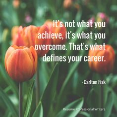 "It's not what you achieve, it's what you overcome. That's what defines your career."" -Carlton Fisk #resumeprofessionalwriters #resume #writer #career #jobsearch #inspiration #qotd #quoteoftheday #success"