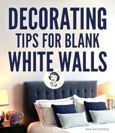 Think of your blank walls as a canvas that you can fill with anything you like. Check out these simple decorating tips for a fun space.