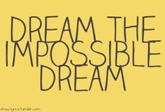 Dream The Impossible Dream - Man of La Mancha requested by drakedelison, thank you!