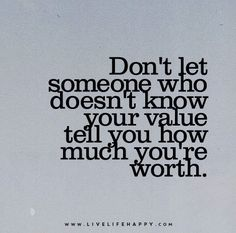 Knowing your Self Worth is Everything.