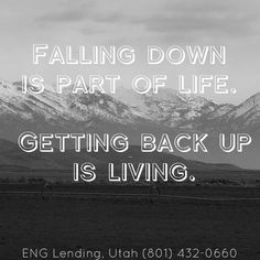 Falling down is part of life. Getting back up is living. Anonymous #motivation #motivational #quote #quoteoftheday #Utah #UT #ENGLendingUtah #mortgage #refinance