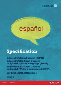 Edexcel Spanish GCSE (2SP01, 3SP0S, 3SP0W) Specification. Exam June 2017 onwards. http://qualifications.pearson.com/content/dam/pdf/GCSE/Spanish/2009/Specification%20and%20sample%20assessments/UG033594_GCSE_Lin_Spanish_Issue_5_Print.pdf