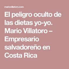 El peligro oculto de las dietas yo-yo. Mario Villatoro – Empresario salvadoreño en Costa Rica