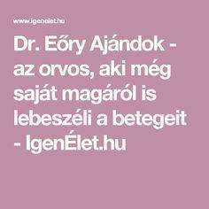 Dr. Eőry Ajándok - az orvos, aki még saját magáról is lebeszéli a betegeit - IgenÉlet.hu
