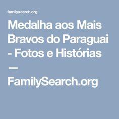Medalha aos Mais Bravos do Paraguai - Fotos e Histórias — FamilySearch.org