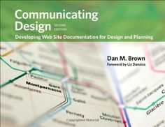 Communicating Design: Developing Web Site Documentation for Design and Planning (2nd Edition) (Voices That Matter) by Dan M. Brown
