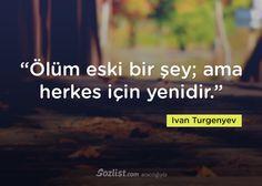 """""""Ölüm eski bir şey; ama herkes için yenidir."""" #ivan #turgenyev #sözleri #yazar #şair #kitap #şiir #özlü #anlamlı #sözler"""