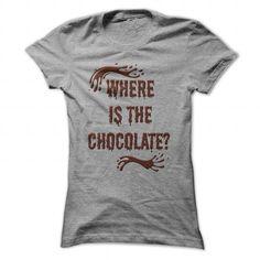 Where Is The Chocolate T Shirt T-Shirt Hoodie Sweatshirts ooe. Check price ==► http://graphictshirts.xyz/?p=66429