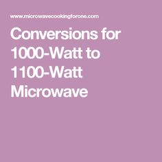 Conversions for 1000-Watt to 1100-Watt Microwave