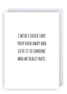 funny-rude-condolences-loss-bereavement-card-i-wish-i-could-take-your-pain-away-greeting-card_800x.png (480×672)