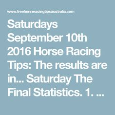 Saturdays September 10th 2016 Horse Racing Tips:  The results are in…