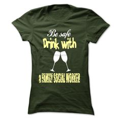Be safe, drink with a Family Social Worker T Shirt, Hoodie, Sweatshirt