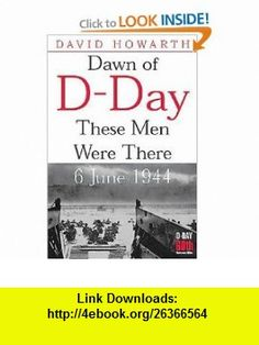 Dawn of D-Day These Men Were There, 6 June 1944 (Greenhill Military Paperbacks) (9781853676048) David Howarth , ISBN-10: 1853676047  , ISBN-13: 978-1853676048 ,  , tutorials , pdf , ebook , torrent , downloads , rapidshare , filesonic , hotfile , megaupload , fileserve