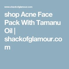 shop Acne Face Pack With Tamanu Oil   shackofglamour.com