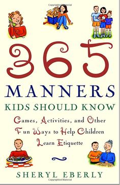 Amazon.com: 365 Manners Kids Should Know: Games, Activities, and Other Fun Ways to Help Children Learn Etiquette (9780609806371): Sheryl Eberly: Books