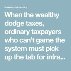 When the wealthy dodge taxes, ordinary taxpayers who can't game the system must pick up the tab for infrastructure, defense, national parks, and servicing the national debt. The super-rich reap the enormous benefits of growing their wealth in U.S. society, but they're freeloaders when it comes to paying the bills.