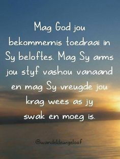Mag God jou nekommernis toedraai in Sy beloftes. Prayer Quotes, Lyric Quotes, Spiritual Quotes, Bible Quotes, Lekker Dag, Evening Quotes, Bible Study Notebook, Afrikaanse Quotes, Inspirational Qoutes
