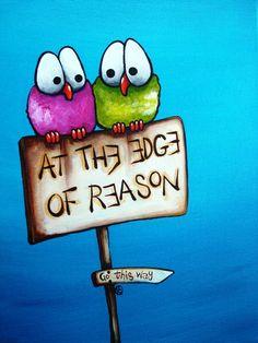 At the edge of reason...