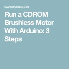 Run a CDROM Brushless Motor With Arduino: 3 Steps