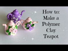 Tutorial: How To Make A Polymer Clay Teapot - YouTube