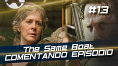 The Walking Dead - The Same Boat (S6E13) #Comentando Episódio