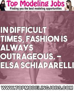 In Difficult Times, Fashion Is Always Outrageous. - Elsa Schiaparelli... URL: http://www.topmodelingjobs.com/ Tags: #modeling #needajob #needmoney #fashion