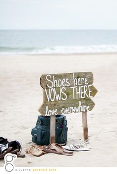 Beach wedding sign: shoes here, vows there. Love everywhere