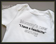 Mommy's New I Have A Headache Excuse Onesie  Funny by biasedbaby, $16.00