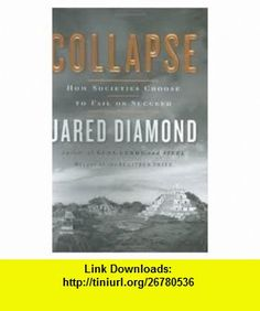 Collapse Publisher Viking Adult; 1st (first) edition Text Only Jared Diamond ,   ,  , ASIN: B004VLDXOE , tutorials , pdf , ebook , torrent , downloads , rapidshare , filesonic , hotfile , megaupload , fileserve