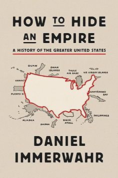 "Read ""How to Hide an Empire A History of the Greater United States"" by Daniel Immerwahr available from Rakuten Kobo. Named one of the ten best books of the year by the Chicago Tribune A Publishers Weekly best book of 2019 The Reader, Vigan, Thomas Jefferson, Pdf Book, Monopoly, World History, History Books, Denial, Reading Lists"