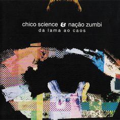 """""""Da Lama ao caos"""" - Chico Science & Nação Zumbi"""