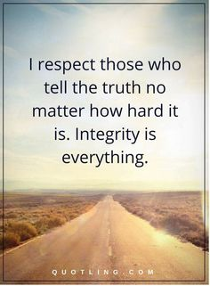 Integrity Quote Ideas integrity quotes i respect those who tell the truth no Integrity Quote. Here is Integrity Quote Ideas for you. Integrity Quote success without integrity is faliure picture quotes. Integrity Quote quotes do. Great Quotes, Quotes To Live By, Me Quotes, Inspirational Quotes, Lying Quotes, Inspiring Sayings, Lying People Quotes, Wisdom Quotes, Quotes About Lying