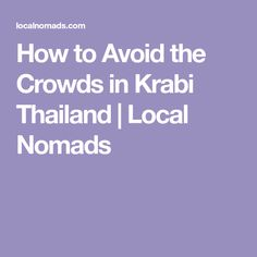 How to Avoid the Crowds in Krabi Thailand | Local Nomads