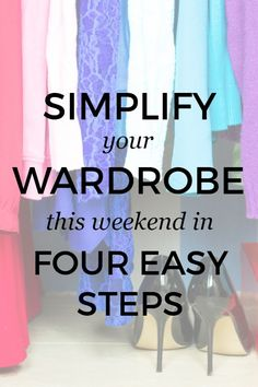 Simplify your wardrobe in four easy steps -- Use these tips to get your closet under control in no time AND love everything in there.