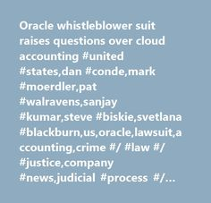 Oracle whistleblower suit raises questions over cloud accounting #united #states,dan #conde,mark #moerdler,pat #walravens,sanjay #kumar,steve #biskie,svetlana #blackburn,us,oracle,lawsuit,accounting,crime #/ #law #/ #justice,company #news,judicial #process #/ #court #cases #/ #court #decisions,software #(trbc),corporate #events,corporate #governance,accounting #issues,internet #/ #world #wide #web,science,regulation,united #states,it #services #and #consulting #(trbc)…