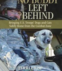 No Buddy Left Behind: Bringing U.S. Troops' Dogs And Cats Safely Home From The Combat Zone By Terri Crisp PDF