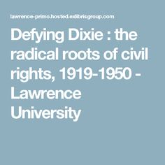 Defying Dixie : the radical roots of civil rights, 1919-1950 - Lawrence University