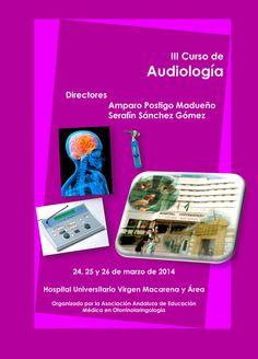 Los próximos días 24, 25 y 26 de marzo de 2014 se presenta el III Curso de Audiología en el Hospital Universitario Virgen Macarena y Área.