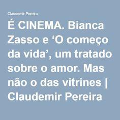 É CINEMA. Bianca Zasso e 'O começo da vida', um tratado sobre o amor. Mas não o das vitrines   Claudemir Pereira