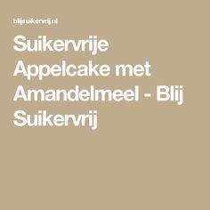 Suikervrije Appelcake met Amandelmeel - Blij Suikervrij