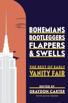 10/30/2014   In honor of the 100th anniversary of Vanity Fair magazine, Bohemians, Bootleggers, Flappers, and Swells celebrates the publication's astonishing early catalogue of writers, with works by Dorothy Parker, Noël Coward, P. G. Wodehouse, Jean Cocteau, Colette, Gertrude Stein, Edna St. Vincent Millay, Sherwood Anderson, Robert Benchley, Langston Hughes—and many others. Vanity Fair editor Graydon Carter introduces these fabulous