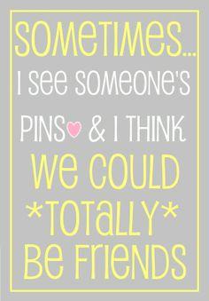 We'd be pinteresting friends