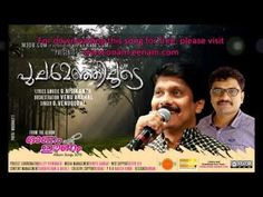 "Lyrics : Nisikanth ""Pularmaniloode alayaan kulir kaattiloode.."" Music : Nisikanth  Orchestration : Venu Anchal Singer : G Venugopal"