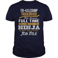Awesome Tee For Tri Axle Dump Truck Driver T-Shirts, Hoodies, Sweatshirts, Tee Shirts (22.99$ ==► Shopping Now!)